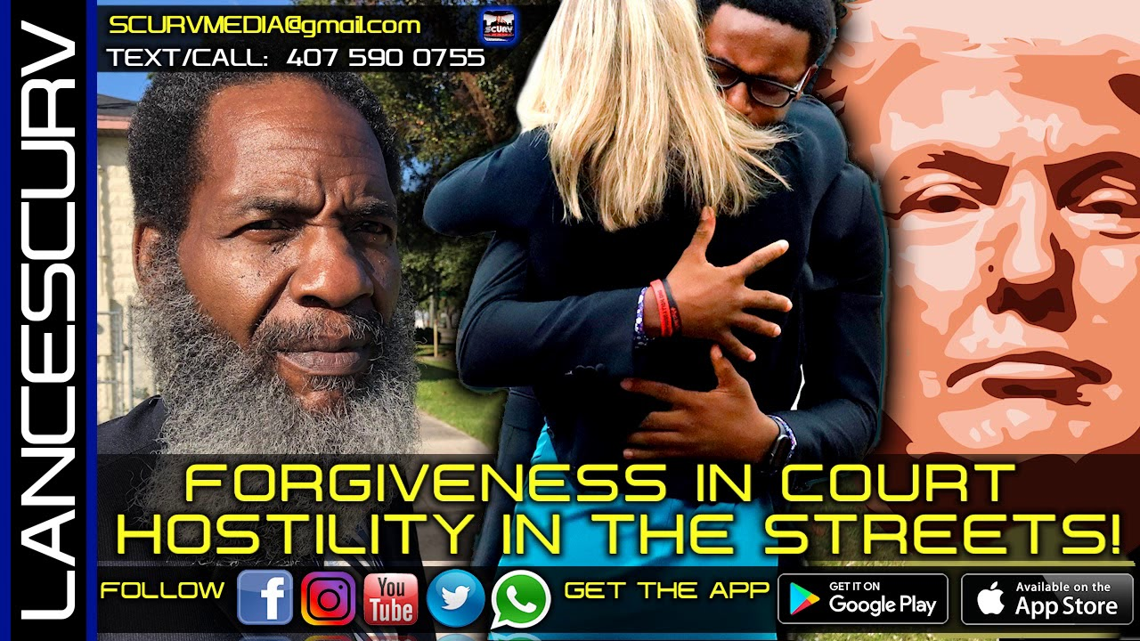 FORGIVENESS IN COURT/HOSTILITY IN THE STREETS! - MR. POLITICAL/The LanceScurv Show