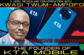 A CONVERSATION WITH KWASI TWUM-AMPOFO: THE FOUNDER OF KTA MOBILE/ AFRICA'S SMARTPHONE!
