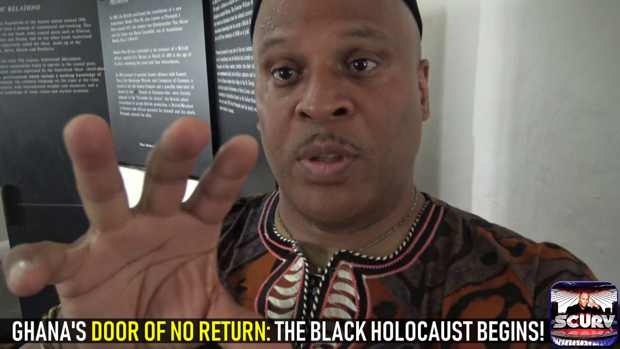 GHANA'S DOOR OF NO RETURN: THE BLACK HOLOCAUST BEGINS! - THE LANCESCURV SHOW IN GHANA