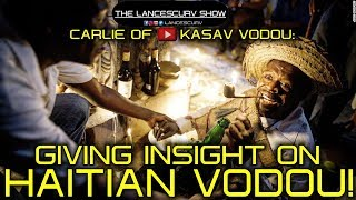 GIVING INSIGHT ON HAITIAN VODOU: CARLIE OF KASAV VODOU/THE LANCESCURV SHOW