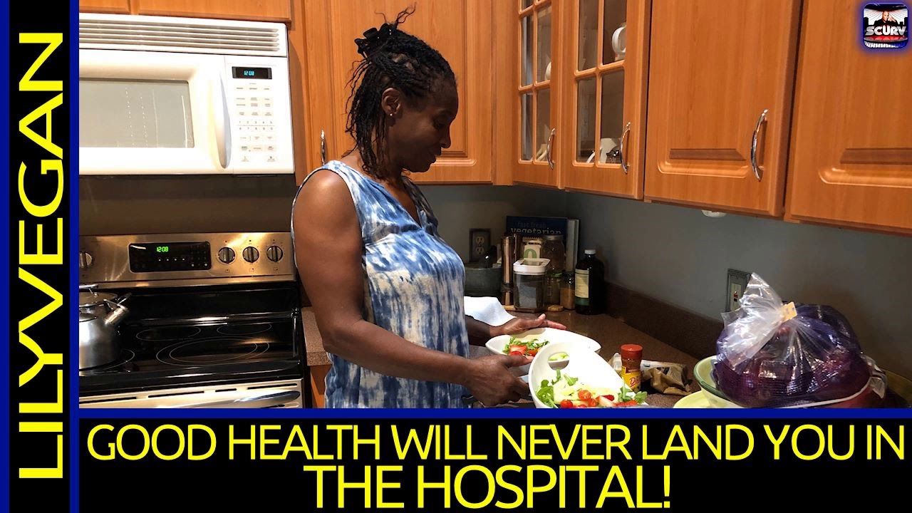 GOOD HEALTH WILL NEVER LAND YOU IN THE HOSPITAL! - LILYVEGAN