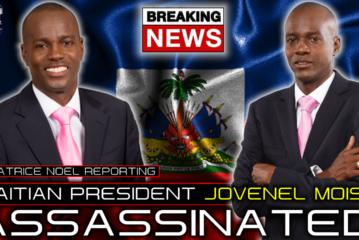 HAITIAN PRESIDENT JOVENEL MOISE ASSASSINATED! - BEATRICE NOEL REPORTING