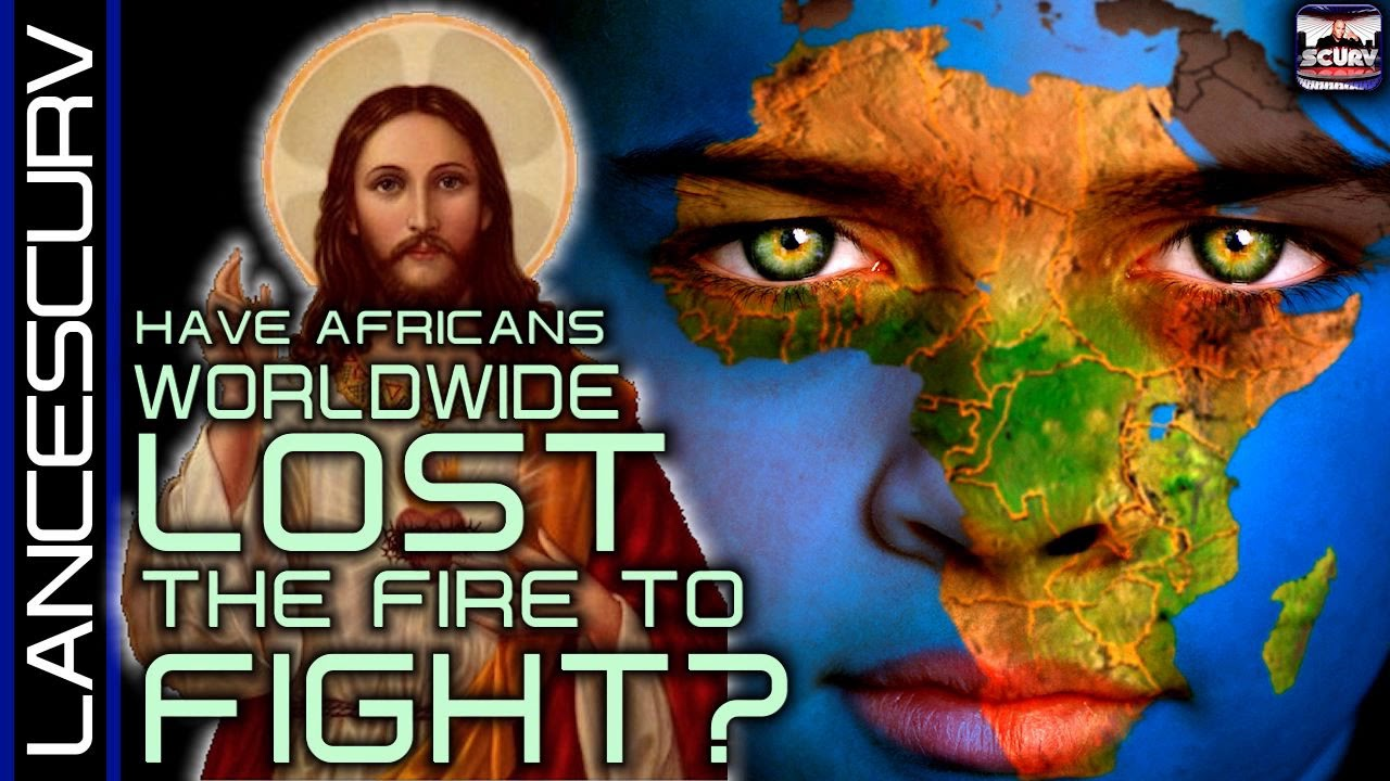HAVE AFRICANS WORLDWIDE LOST THE FIRE TO FIGHT? - The LanceScurv Show