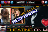 MR. POLITICAL RESPONDS: HE JUST WON'T STOP CHEATING ON ME!
