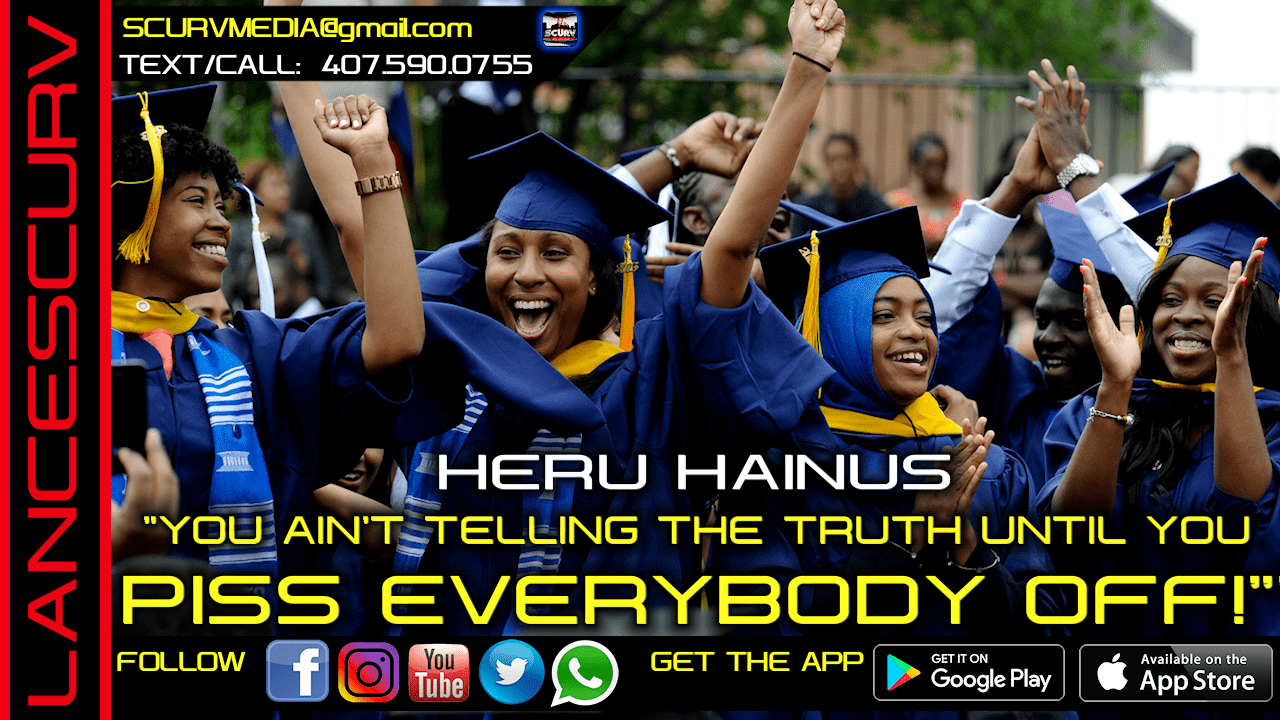 YOU AIN'T TELLING THE TRUTH UNTIL YOU PISS EVERYBODY OFF! - HERU HAINUS/The LanceScurv Show