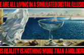 WE ARE ALL LIVING IN A SIMULATED DIGITAL ILLUSION!
