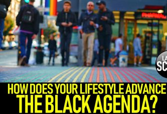 HOW DOES YOUR LIFESTYLE ADVANCE THE BLACK AGENDA? - The LanceScurv Show