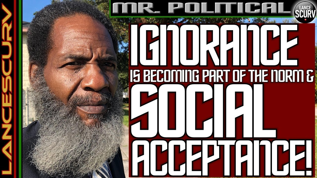IGNORANCE IS BECOMING PART OF THE NORM & SOCIAL ACCEPTANCE! - The LanceScurv Show