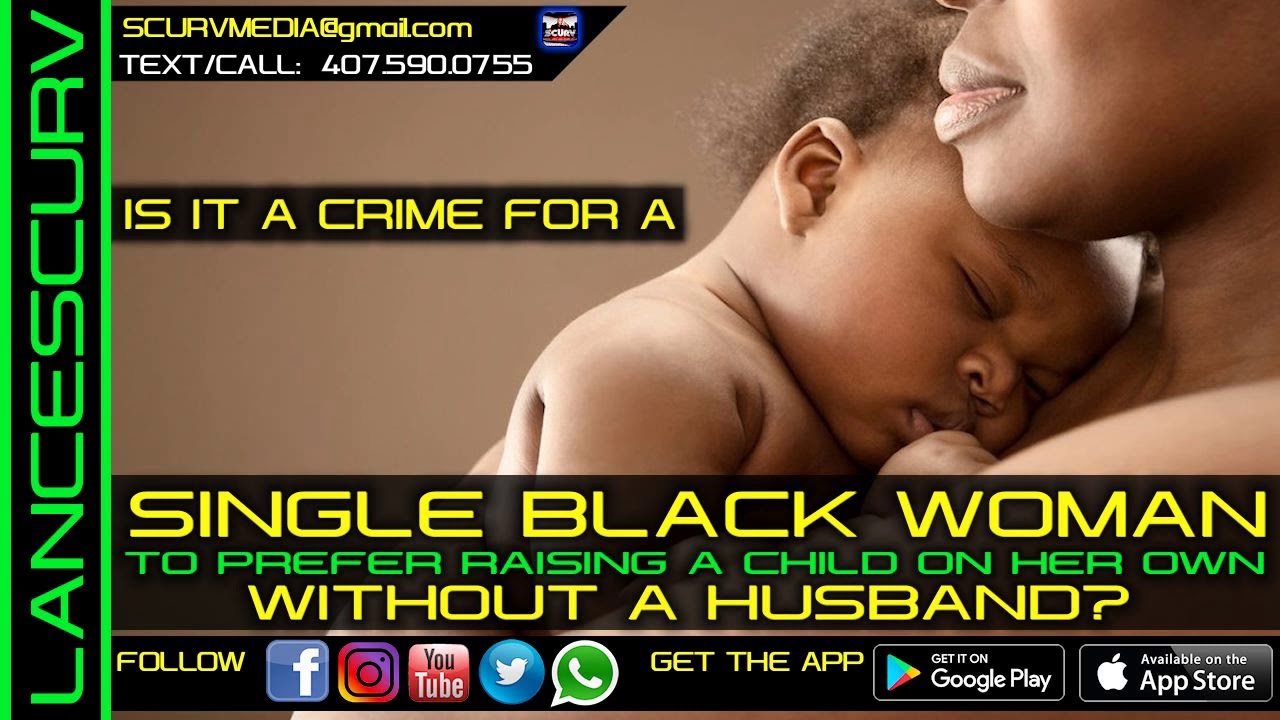 IS IT A CRIME FOR A SINGLE BLACK WOMAN TO PREFER RAISING A CHILD ON HER OWN WITHOUT A HUSBAND?
