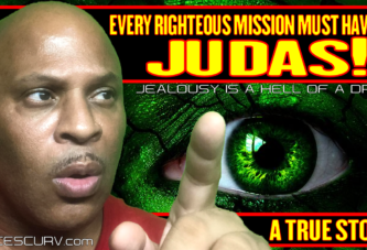 EVERY RIGHTEOUS MISSION MUST HAVE ITS JUDAS!