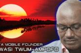 KTA MOBILE FOUNDER KWASI TWUM-AMPOFO: