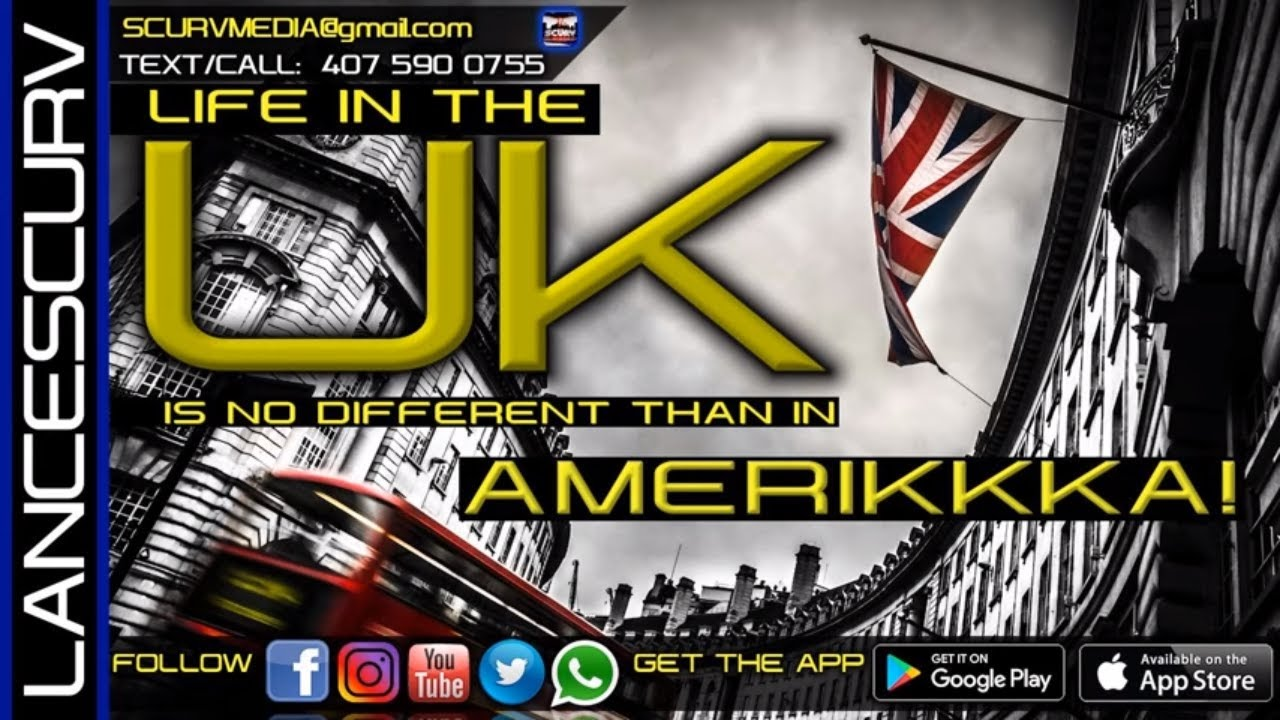 LIFE IN THE UNITED KINGDOM IS NO DIFFERENT THAN IN AMERIKKKA! - The LanceScurv Show