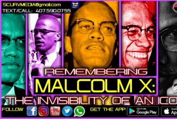 REMEMBERING MALCOLM: THE INVISIBILITY OF AN ICON! – DR. ISSA MUHAMMAD
