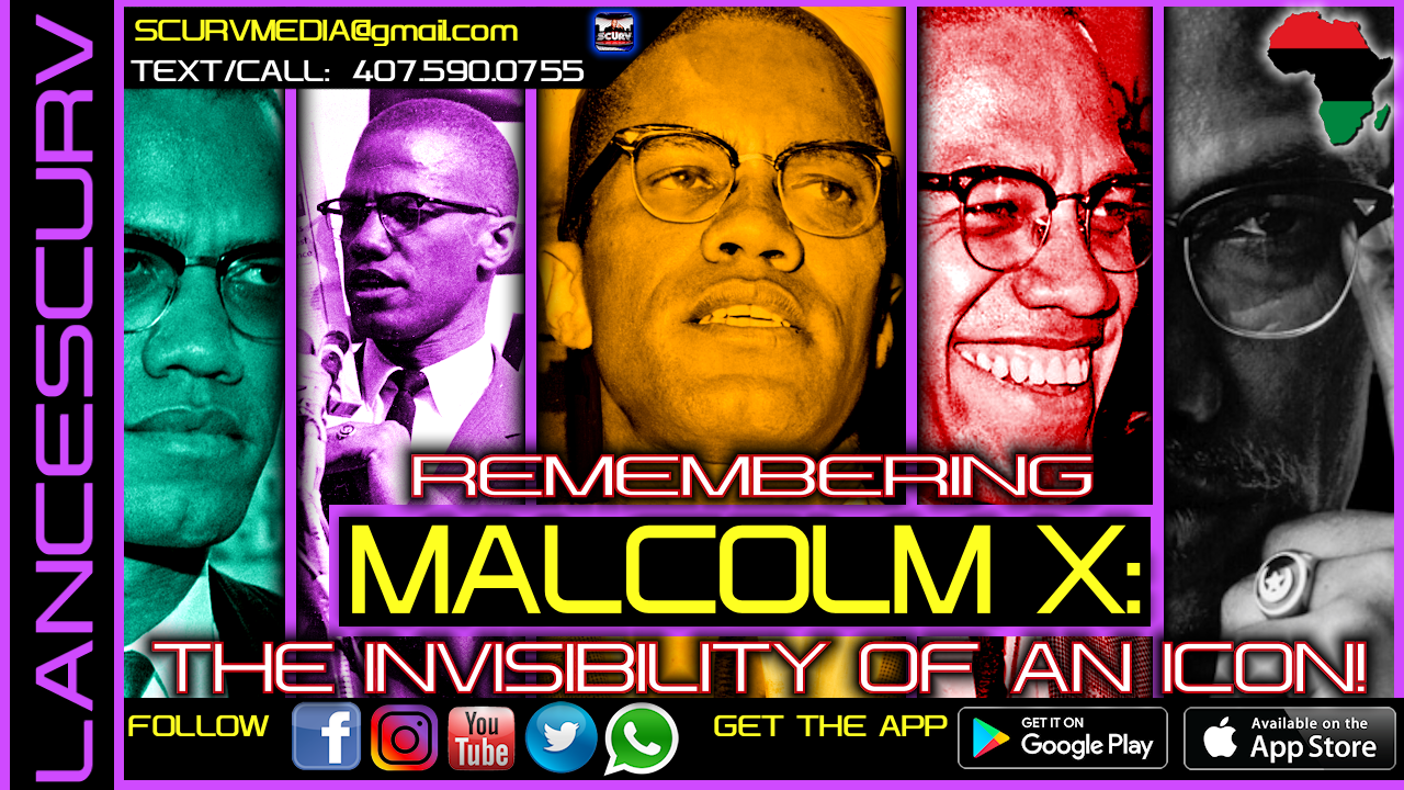 REMEMBERING MALCOLM: THE INVISIBILITY OF AN ICON! - DR. ISSA MUHAMMAD