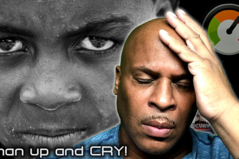 MAN UP AND CRY: MAKING ROOM FOR MEN TO BE VULNERABLE!