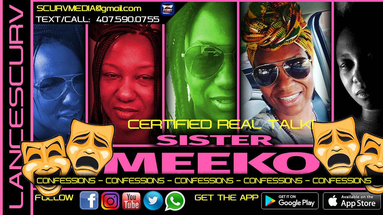 CONFESSIONS: THE RETURN OF SISTER MEEKO!