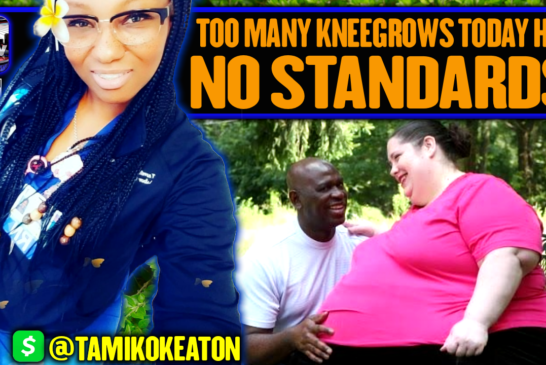 TOO MANY KNEEGROWS TODAY HAVE NO STANDARDS! - SISTER MEEKO