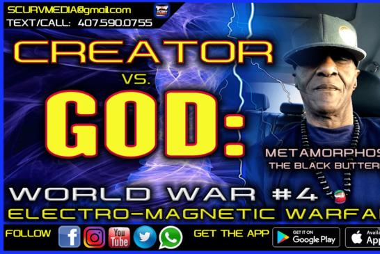 CREATOR VS. GOD: WORLD WAR 4 ELECTRO-MAGNETIC WARFARE!