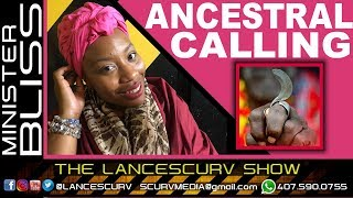 MINISTER BLISS ANCESTRAL CALLING!  - THE LANCESCURV SHOW