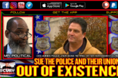 SUE THE POLICE AND THEIR UNIONS OUT OF EXISTENCE! - MR. POLITICAL