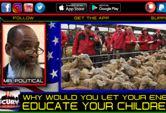 WHY WOULD YOU LET YOUR ENEMY EDUCATE YOUR CHILDREN - MR. POLITICAL
