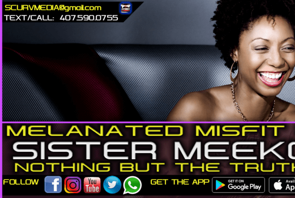 MELANATED MISFIT & SISTER MEEKO: NOTHING BUT THE TRUTH!