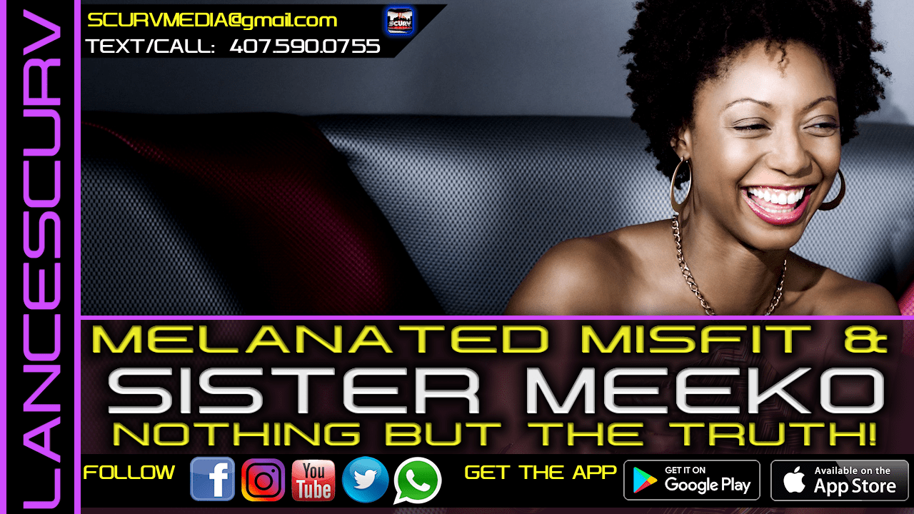MELANATED MISFIT & SISTER MEEKO: NOTHING BUT THE TRUTH!
