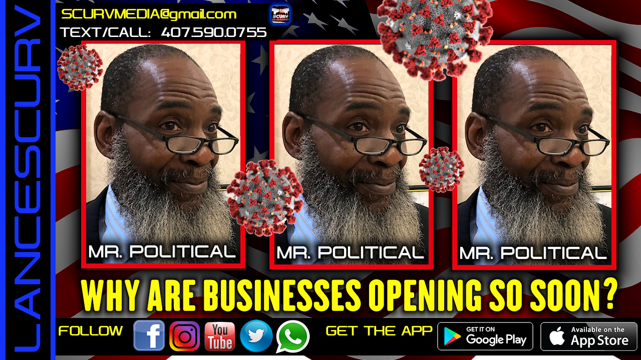 WHY THE BUSINESSES ARE OPENING SO SOON, THE NEXT FLORIDA GOVERNOR & POLITICAL COONS! - MR. POLITICAL