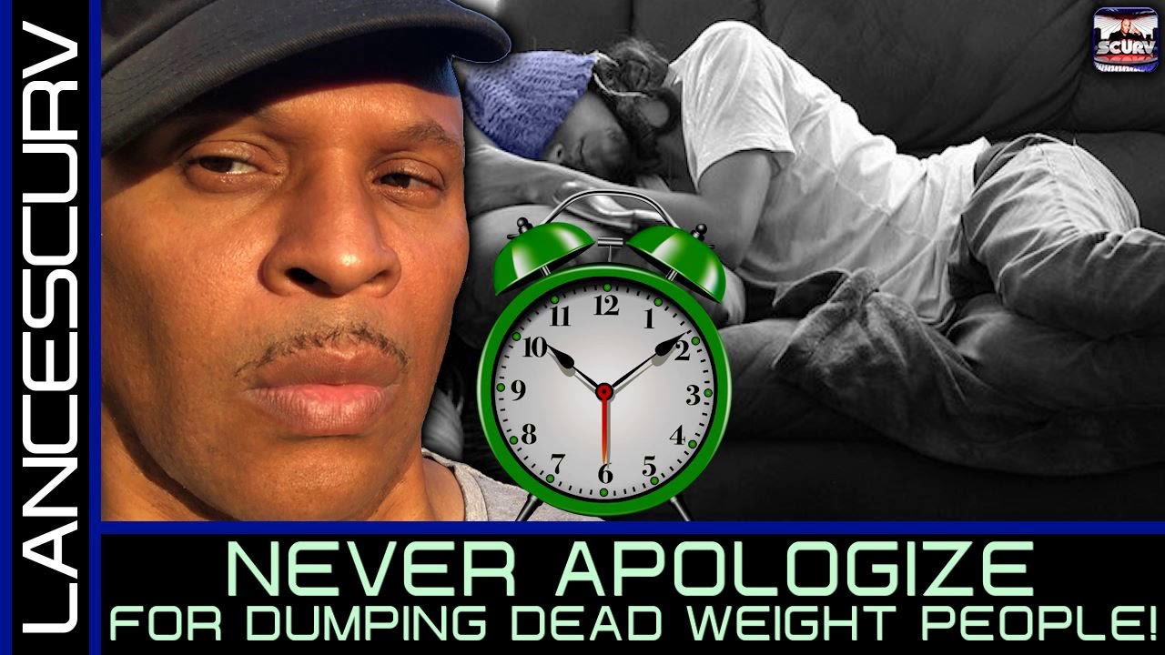 NEVER APOLOGIZE FOR DUMPING DEAD WEIGHT PEOPLE! - The LanceScurv Show
