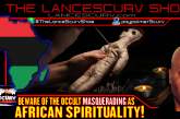 BEWARE OF THE OCCULT MASQUERADING AS AFRICAN SPIRITUALITY!