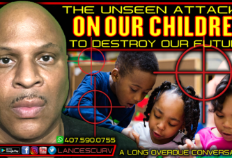 THE UNSEEN ATTACKS ON OUR CHILDREN TO DESTROY OUR FUTURE!