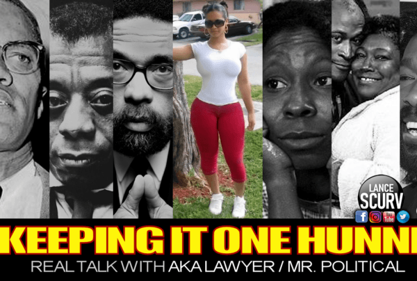 KEEPING IT ONE HUNNIT: REAL TALK WITH AKA LAWYER/MR. POLITICAL! - The LanceScurv Show