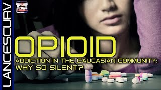 OPIOID ADDICTION IN THE CAUCASIAN COMMUNITY: WHY SO SILENT?