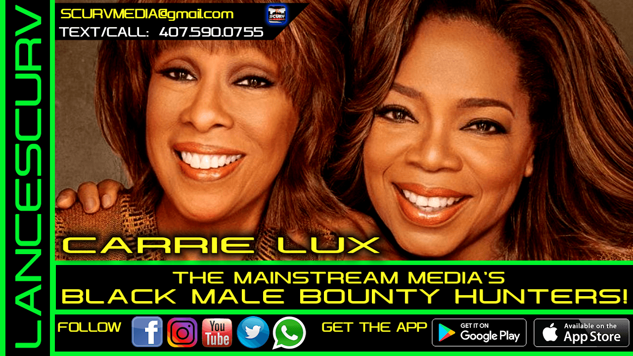 THE MAINSTREAM MEDIA'S BLACK MALE BOUNTY HUNTERS! - CARRIE LUX/The LanceScurv Show