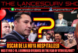 OSCAR DE LA HOYA HOSPITALIZED: WAS IT FOR C-19, A RUMORED OVERDOSE OR A FEAR OF VITOR BELFORT?