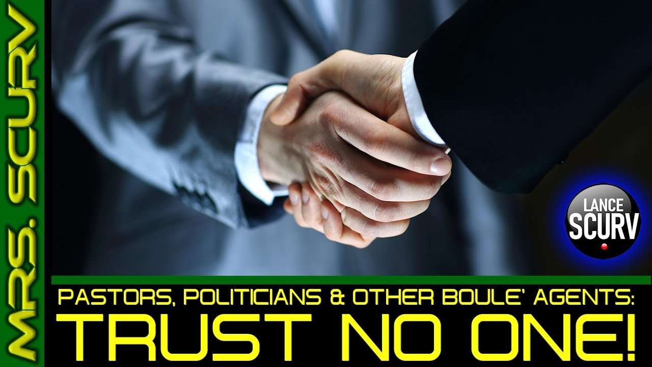 PASTORS, POLITICIANS & OTHER BOULE' AGENTS: TRUST NO ONE! - The LanceScurv Show