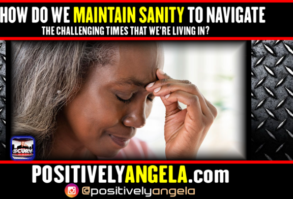 MAINTAINING SANITY TO NAVIGATE THE CHALLENGING TIMES WE'RE LIVING IN!