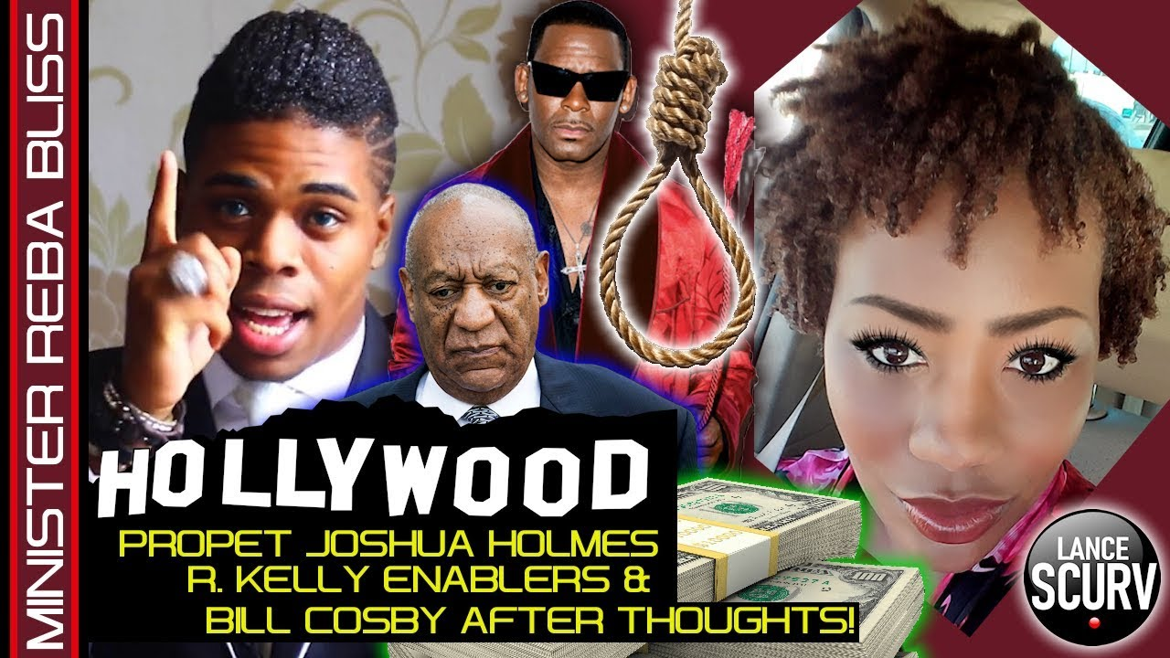 PROPHET JOSHUA HOLMES, R. KELLY ENABLERS & BILL COSBY AFTER THOUGHTS! - MINISTER REBA BLISS/ SCURV