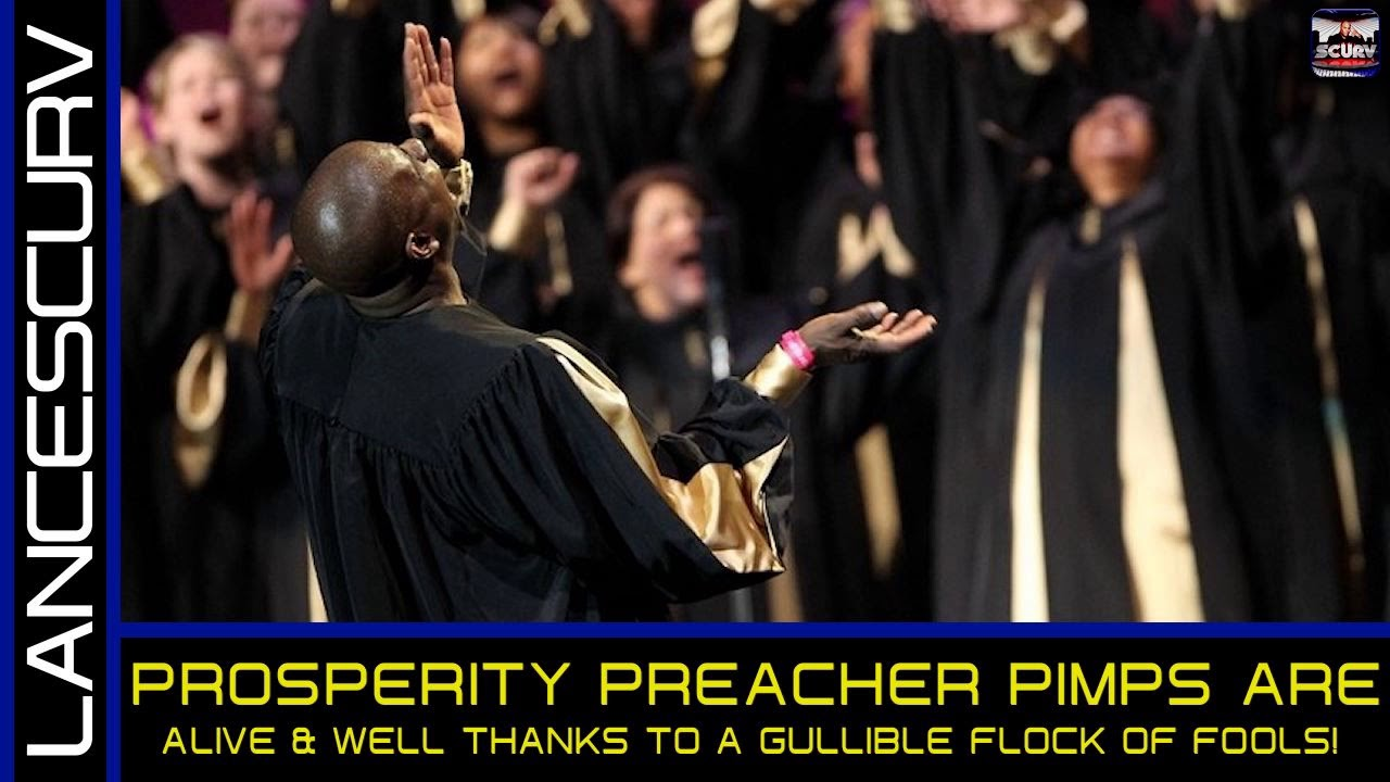 PROSPERITY PREACHER PIMPS ARE ALIVE & WELL THANKS TO A GULLIBLE FLOCK OF FOOLS! The LanceScurv Show