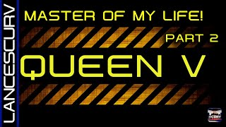 QUEEN V: THE MASTER OF MY LIFE! (PART 2) - THE LANCESCURV SHOW