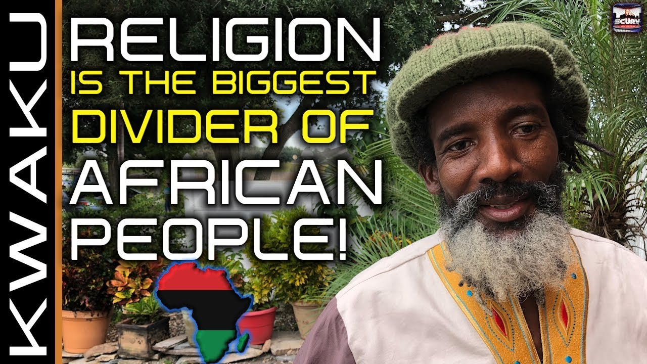 RELIGION IS THE BIGGEST DIVIDER OF AFRICAN PEOPLE! - BROTHER KWAKU/The LanceScurv Show