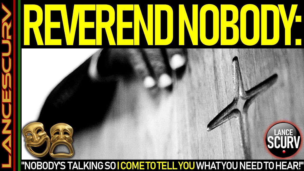 REVEREND NOBODY: NOBODY'S TALKING SO I CAME TO TELL YOU WHAT YOU NEED TO HEAR! - The LanceScurv Show
