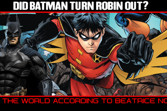 TALKING POINTS: DID BATMAN TURN ROBIN OUT? - THE WORLD ACCORDING TO BEATRICE NOEL