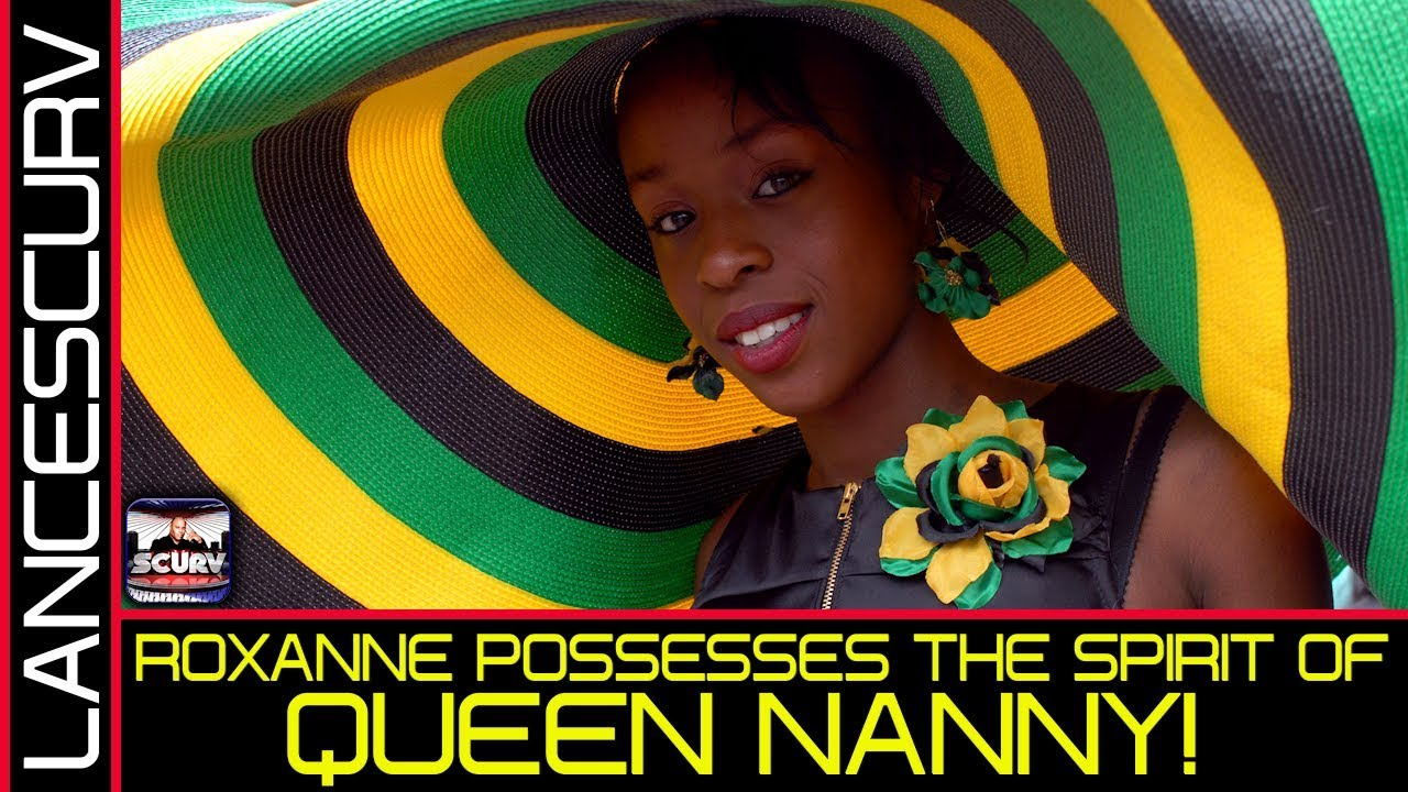 ROXANNE POSSESSES THE SPIRIT OF QUEEN NANNY! - The LanceScurv Show
