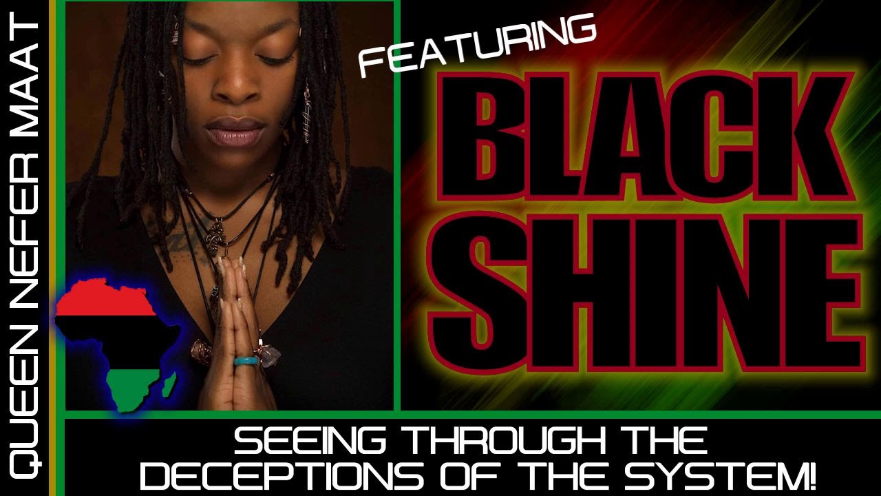 SEEING THROUGH THE DECEPTIONS OF THIS SYSTEM! - QUEEN NEFER MAAT featuring BLACK SHINE