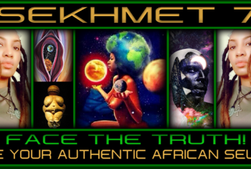 SEKHMET 7: FACE THE TRUTH! BE YOUR AUTHENTIC AFRICAN SELF!