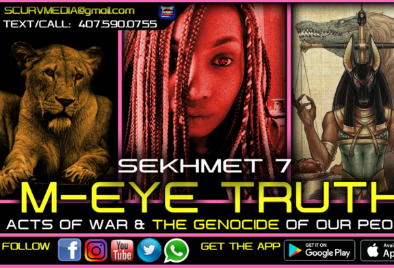 M-EYE TRUTH! ACTS OF WAR & THE GENOCIDE OF OUR PEOPLE! – SEKHMET 7