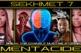 MENTACIDE: BREAK THE CHAINS! IT MUST BE STOPPED! - SEKHMET 7