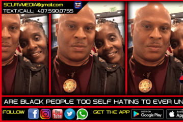ARE BLACK PEOPLE TOO SELF HATING TO EVER UNIFY?