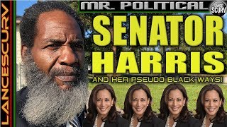 SENATOR KAMALA HARRIS & HER PSEUDO BLACK WAYS! - MR. POLITICAL/THE LANCESCURV SHOW